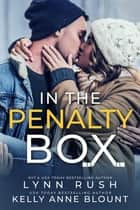 In the Penalty Box ebook by Lynn Rush, Kelly Anne Blount