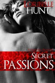 Secret Passions - Forbidden Passions, #5 ebook by Loribelle Hunt