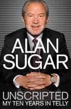 Unscripted ebook by Alan Sugar