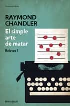 El simple arte de matar eBook by Raymond Chandler