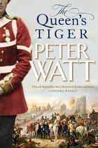 The Queen's Tiger: Colonial Series Book 2 ebook by Peter Watt