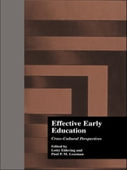Effective Early Childhood Education - Cross-Cultural Perspectives ebook by Lotty Eldering,Lotty Eldering,Paul P.M. Leseman