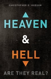 Heaven and Hell: Are They Real? ebook by Christopher D. Hudson