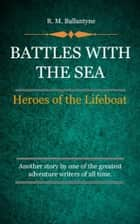 Battles with the Sea ebook by Ballantyne, R. M.