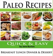 Paleo Recipes for Busy People: Quick and Easy Breakfast, Lunch, Dinner & Desserts Recipe Book ebook by Jane Burton
