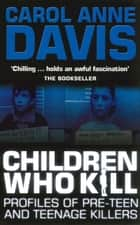 Children Who Kill ebook by Carol Anne Davis