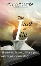 The lead of life - Much more than a spiritual quest, this is your own story ebook by Yoann Meritza
