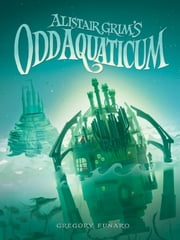 Alistair Grim's Odd Aquaticum ebook by Greg Funaro