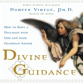 Divine Guidance - How to Have a Dialogue with God and Your Guardian Angels audiobook by Doreen Virtue, Ph.D.
