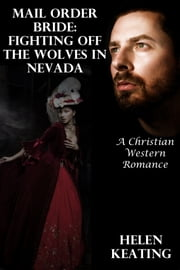 Mail Order Bride: Fighting Off The Wolves In Nevada (A Christian Western Romance) ebook by Helen Keating