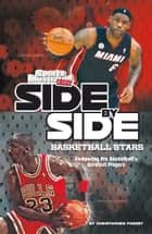 Side-by-Side Basketball Stars - Comparing Pro Basketball's Greatest Players ebook by Christopher Henry Forest