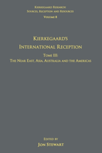 Volume 8, Tome III: Kierkegaard's International Reception – The Near East, Asia, Australia and the Americas ebook by