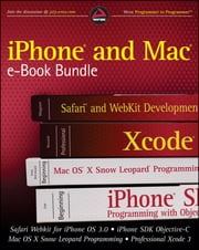 iPhone and Mac Wrox e-Book Bundle - Safari WebKit for iPhone OS 3.0, iPhone SDK Objective-C, Mac OS X Snow Leopard Programming, Professional Xcode 3 ebook by Richard Wagner,Wei-Meng Lee,Michael Trent,James Bucanek,Drew McCormack