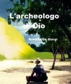 L'Archeologo di Dio ebook by Roberto De Giorgi