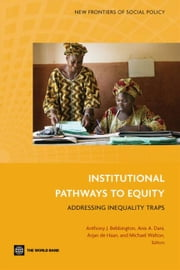Institutional Pathways To Equity: Addressing Inequality Traps ebook by Walton Michael; Bebbington Anthony J.; Dani Anis A.; de Haan Arjan