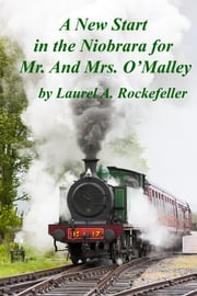 A New Start in the Niobrara for Mr. and Mrs. O'Malley ebook by Laurel A. Rockefeller
