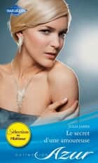 Le secret d'une amoureuse ebook by Julia James