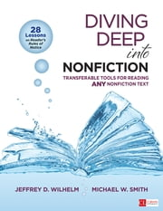 Diving Deep Into Nonfiction - Transferable Tools for Reading ANY Nonfiction Text ebook by Jeffrey D. Wilhelm,Michael W. (William) Smith
