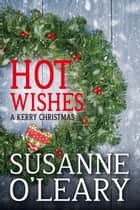 Hot Wishes - The Kerry Romance Series, #4 ebook by Susanne O'Leary
