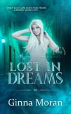 Lost in Dreams (Destined for Dreams Book 1) ebook by Ginna Moran