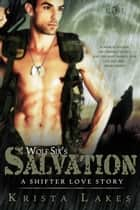 Wolf Six's Salvation: A Shifter Love Story ebook by Krista Lakes