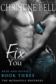 Fix You: Bash and Olivia, Book Three - The McDaniels Brothers, #3 ebook by Christine Bell