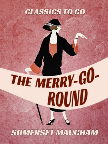 The Merry-Go-Round eBook by Somerset Maugham