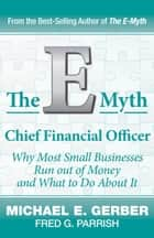 The E-Myth Chief Financial Officer - Why Most Small Businesses Run Out of Money and What to Do About It ebook by Michael E. Gerber, Fred G. Parrish