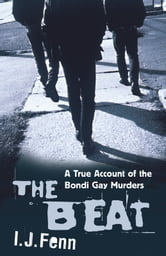 The Beat: A True Account of the Bondi Gay Murders ebook by I.J. Fenn