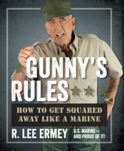 Gunny's Rules - How to Get Squared Away Like a Marine ebook by R. Lee Ermey