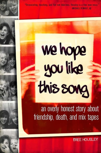 We Hope You Like This Song - An Overly Honest Story about Friendship, Death, and Mix Tapes ebook by Bree Housley