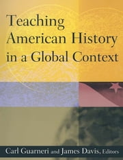 Teaching American History in a Global Context ebook by Carl J. Guarneri,Jim Davis