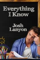 Everything I Know ebook by Josh Lanyon