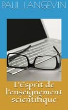 L'Esprit de l'enseignement scientifique ebook by Paul Langevin