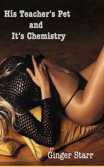 His Teacher's Pet and It's Chemistry ebook by Ginger Starr