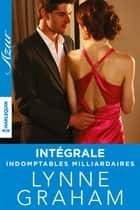 "Trilogie ""Indomptables milliardaires"" : l'intégrale ebook by Lynne Graham"