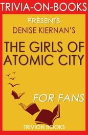 The Girls of Atomic City by Denise Kiernan (Trivia-On-Books) - Trivia-On-Books ebook by Trivion Books