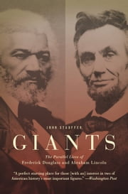 Giants - The Parallel Lives of Frederick Douglass and Abraham Lincoln ebook by John Stauffer