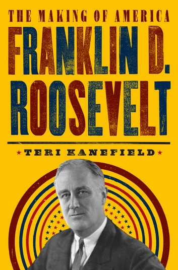 Franklin D. Roosevelt - The Making of America #5 ebook by Teri Kanefield