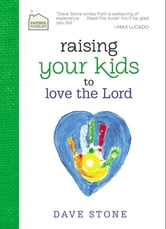 Raising Your Kids to Love the Lord ebook by Dave Stone