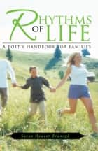 Rhythms of Life - A Poet's Handbook for Families ebook by Susan Hauser Bramigk