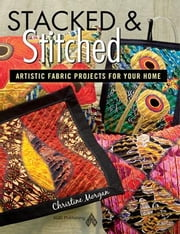 eBook Stacked and Stitched: Artistic Fabric Projects ebook by Morgan, Christine