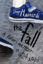 The Fall - A father's memoir in 424 steps ebook by Diogo Mainardi, Margaret Jull Costa