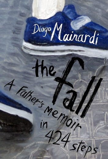 The Fall - A father's memoir in 424 steps ebook by Diogo Mainardi