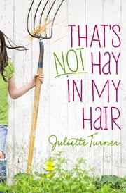 That's Not Hay in My Hair ebook by Juliette Turner