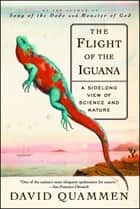 The Flight of the Iguana - A Sidelong View of Science and Nature ebook by David Quammen
