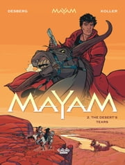 Mayam - Volume 2 - The Desert's Tears ebook by Stephen Desberg, Daniel Koller