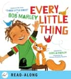 Every Little Thing - Based on the song 'Three Little Birds' by Bob Marley ebook by Bob Marley, Cedella Marley, Vanessa Brantley-Newton