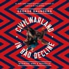 CivilWarLand in Bad Decline - Stories and a Novella audiobook by George Saunders