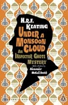 Under a Monsoon Cloud: An Inspector Ghote Mystery - An Inspector Ghote Mystery ebook by H. R. F. Keating, Alexander McCall Smith